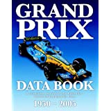Grand Prix Data Book: A Complete Record of the Formula 1 World Championship from 1950-2005