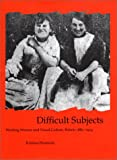 img - for Difficult Subjects: Working Women and Visual Culture, Britain, 1880-1914 (British Art and Visual Culture Since 1750, New Readings) book / textbook / text book
