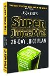 Super Juice Me! 28-day Juice Plan: 28...