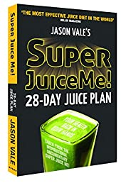 Super Juice Me!: 28 Day Juice Plan
