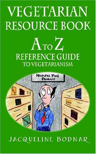 Vegetarian Resource Book: A To Z Reference Guide To Vegetarianism