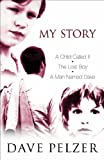 Dave Pelzer My Story: A Child Called 'It', The Lost Boy, A Man Named Dave