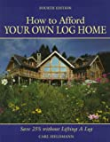 img - for How to Afford Your Own Log Home (How to Afford a Log Home) book / textbook / text book