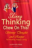 img - for Skinny Thinking Chew on This!: Skinny Thoughts and Recipes For Healthy, Happy Living book / textbook / text book