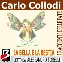 La Bella e la Bestia [Beauty and the Beast] (       UNABRIDGED) by Carlo Collodi, Jeanne Marie Leprince de Beaumont Narrated by Alessandro Torelli