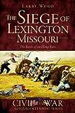 Siege of Lexington, Missouri: Battle of Hemp Bales (Civil War Series)