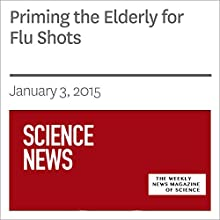 Priming the Elderly for Flu Shots (       UNABRIDGED) by Society for Science & The Public Narrated by Mark Moran