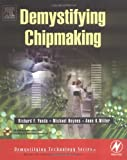 echange, troc Richard F. Yanda, Michael Heynes, Anne Miller - Demystifying Chipmaking