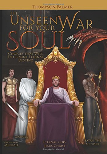 The Unseen War for Your Soul: Choices That Will Determine Eternal Destiny