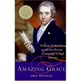 Amazing Grace: William Wilberforce and the Heroic Campaign to End Slavery ~ Eric Metaxas