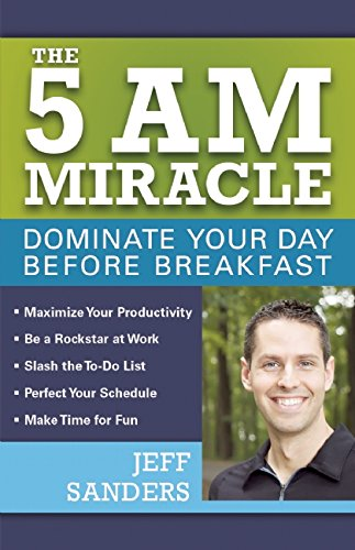 The 5 A.M. Miracle: Dominate Your Day Before Breakfast PDF