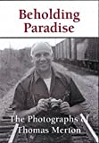 img - for Beholding Paradise: The Photographs of Thomas Merton book / textbook / text book