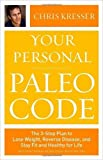 Your Personal Paleo Code: The 3-Step Plan to Lose Weight, Reverse Disease, and Stay Fit and Healthy for Life (Hardback) - Common