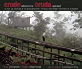 Crude Reflections / Cruda Realidad: Oil, Ruin and Resistance in the Amazon Rainforest (English and Spanish Edition)