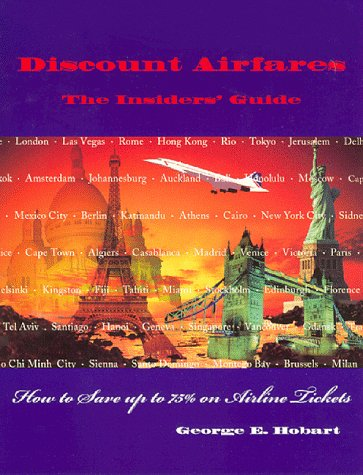 Discount Airfares - The Insider's Guide: How to Save Up to 75% on Airline Tickets