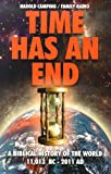 img - for Time Has an End: A Biblical History of the World 11,013 B.C. - 2011 A.D. book / textbook / text book