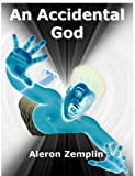 img - for An Accidental God: The Evolution of Religion, or How a Boy from the Dawn of Civilization Became the God of Jews, Christians, and Muslims book / textbook / text book