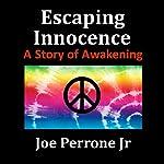 Escaping Innocence: A Story of Awakening | Joe Perrone Jr.