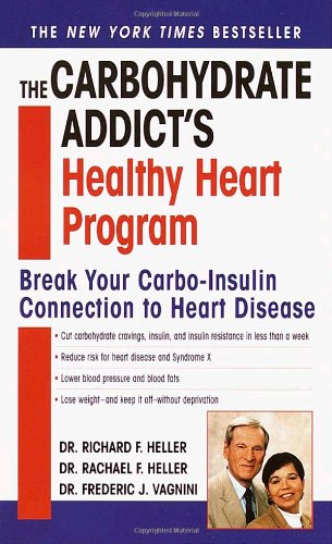 The Carbohydrate Addict's Healthy Heart Program: Break Your Carbo-Insulin Connection to Heart Disease