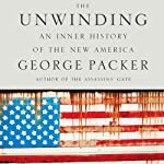 The Unwinding: An Inner History of the New America | George Packer