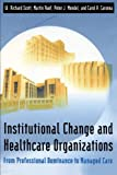 Institutional Change and Healthcare Organizations: From Professional Dominance to Managed Care (0226743101) by Scott, W. Richard