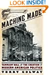 Machine Made: Tammany Hall and the Cr...