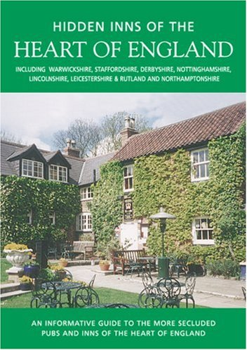 HIDDEN INNS OF THE HEART OF ENGLAND: Including Derbyshire, Leicestershire, Lincolnshire, Northamptonshire, Nottinghamshire, Rutland, Staffordshire and Warwickshire (The Hidden Inns)