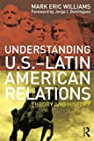 img - for Understanding U.S.-Latin American Relations: Theory and History book / textbook / text book