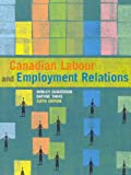 Canadian Labour and Employment Relations, Sixth Edition (6th Edition)