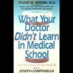 What Your Doctor Didn't Learn In Medical School: And What You Can Do About It | Stuart M. Berger