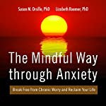 The Mindful Way Through Anxiety: Break Free from Chronic Worry and Reclaim Your Life | Susan M. Orsillo PhD,Lizabeth Roemer PhD