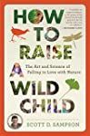 How to Raise a Wild Child: The Art an...