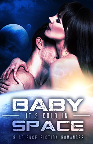 baby-its-cold-in-space-eight-science-fiction-romances-english-edition