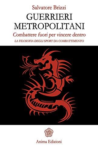 guerrieri-metropolitani-combattere-fuori-per-vincere-dentro-la-filosofia-degli-sport-da-combattiment
