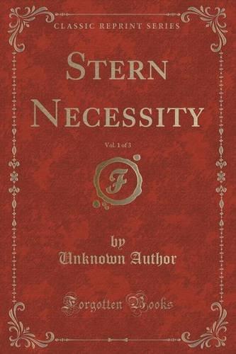 Stern Necessity, Vol. 1 of 3 (Classic Reprint)