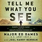 Tell Me What You See: Remote Viewing Cases from the World's Premier Psychic Spy | Ed Dames,Joel Harry Newman