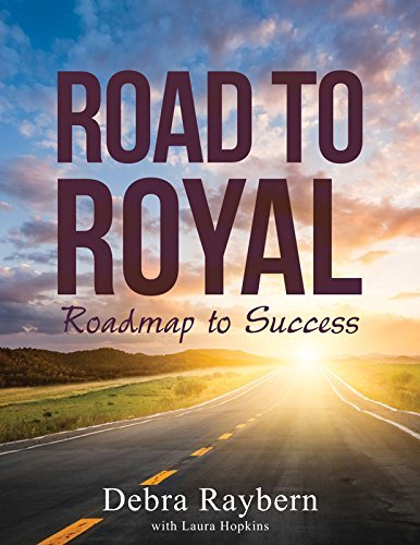 Road to Royal: Roadmap to Success, by Debra Raybern
