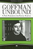 Goffman Unbound!: A New Paradigm for Social Science (The Sociological Imagination) (1594511969) by Scheff, Thomas J.