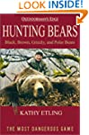 Hunting Bears: Black, Brown, Grizzly,...