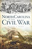 North Carolina in the Civil War (Civil War Series)