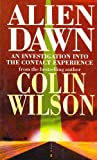 Alien Dawn: An Investigation into the Contact Experience (0753502046) by COLIN WILSON