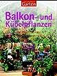 Der gro�e Ratgeber Garten. Balkon- und K�belpflanzen