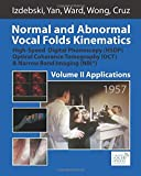 Normal and Abnormal Vocal Folds Kinematics: High Speed Digital Phonoscopy (HSDP), Optical Coherence Tomography (OCT) & Narrow Band Imaging (NBI®), Volume II: Applications (Volume 2)