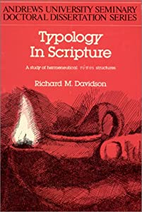 Typology in Scripture: A Study of Hermeneutical Typos Structures Richard M. Davidson