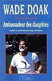 echange, troc Wade Doak - Ambassadeur des dauphins