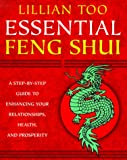 Essential Feng Shui: A Step-By-Step Guide to Enhancing Your Relationships, Health, and Prosperity (0345429044) by Too, Lillian