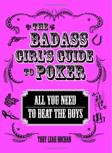 Bad Ass Girls Guide To Poker : All You Need To Beat The Boys, TOBY LEAH BOCHAN