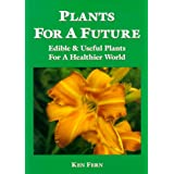 Plants for a Future: Edible and Useful Plants for a Healthier World: 1by Ken Fern