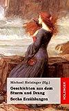 Geschichten aus dem Sturm und Drang. Sechs Erz�hlungen