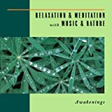 Relaxation & Meditation with Music & Nature: Awakenings